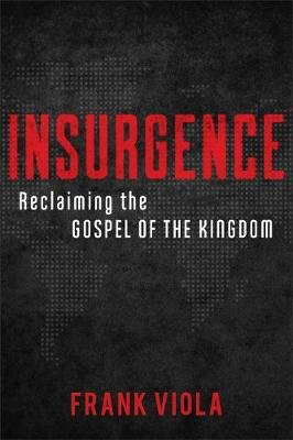 Insurgence - Reclaiming the Gospel of the Kingdom (Paperback): Frank Viola