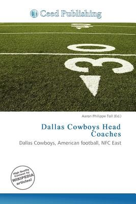 Dallas Cowboys Head Coaches (Paperback): Aaron Philippe Toll
