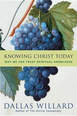 Knowing Christ Today - Why We Can Trust Spiritual Knowledge (Electronic book text): Dallas Willard