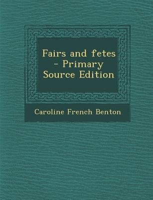 Fairs and Fetes (Paperback, Primary Source): Caroline French Benton