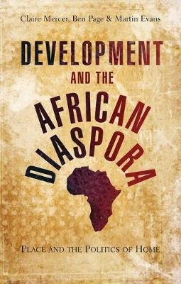 Development and the African Diaspora - Place and the Politics of Home (Paperback, New): Martin Evans, Ben Page, Claire Mercer