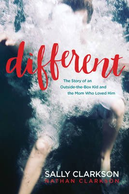 Different - The Story of an Outside-The-Box Kid and the Mom Who Loved Him (Paperback): Sally Clarkson, Nathan Clarkson