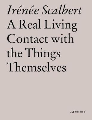 A Real Living Contact with the Things Themselves - Essays on Architecture (Paperback): Irenee Scalbert