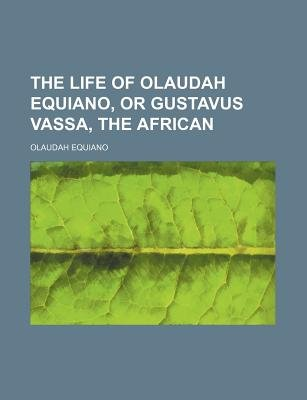 The Life of Olaudah Equiano, or Gustavus Vassa, the African (Paperback): Olaudah Equiano