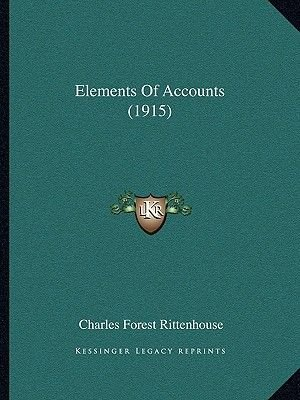 Elements of Accounts (1915) (Paperback): Charles Forest Rittenhouse