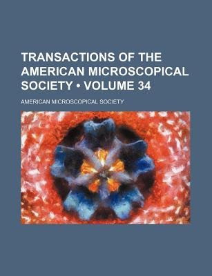 Transactions of the American Microscopical Society (Volume 34) (Paperback): American Microscopical Society