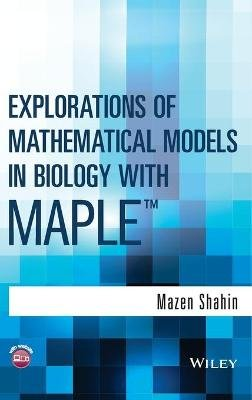 Explorations of Mathematical Models in Biology with Maple (Hardcover): Mazen Shahin
