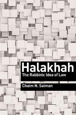 Halakhah - The Rabbinic Idea of Law (Hardcover): Chaim N. Saiman