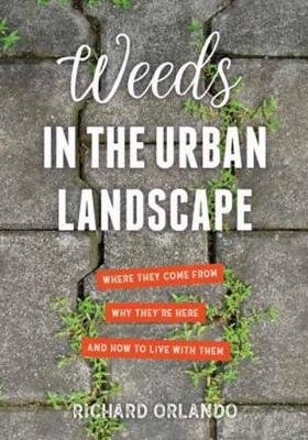 Weeds in the Urban Landscape - Where They Come from, Why They're Here, and How to Live with Them (Paperback, Annotated...