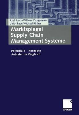 Marktspiegel Supply Chain Management Systeme - Potenziale Konzepte Anbieter Im Vergleich (German, Paperback, 2003 ed.): Axel...