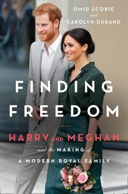 Finding Freedom - Harry And Meghan And The Making Of A Modern Royal Family (Paperback): Omid Scobie, Carolyn Durand