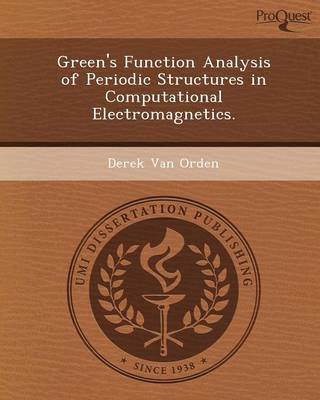 Green's Function Analysis of Periodic Structures in Computational Electromagnetics (Paperback): Derek Van Orden