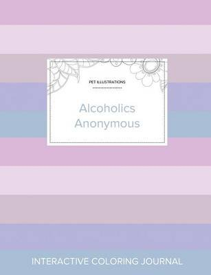 Adult Coloring Journal - Alcoholics Anonymous (Pet Illustrations, Pastel Stripes) (Paperback): Courtney Wegner