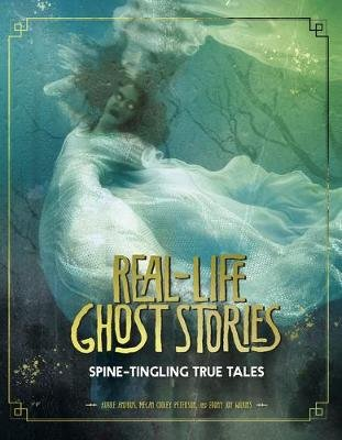 Real-Life Ghost Stories: Spine-Tingling True Tales (Real-Life Ghost Stories) (Paperback): Aubre Andrus, Megan Cooley Peterson,...