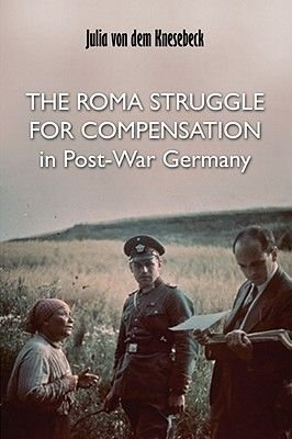 The Roma Struggle for Compensation in Post-war Germany (Paperback): Julia von dem Knesebeck