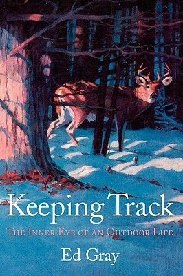 Keeping Track - The Inner Eye of an Outdoor Life (Paperback): Ed Gray