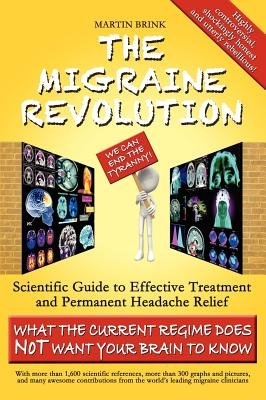 The Migraine Revolution: We Can End the Tyranny! - Scientific Guide to Effective Treatment and Permanent Headache Relief (What...