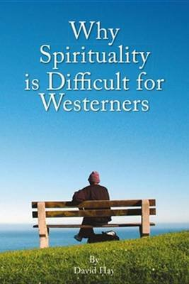 Why Spirituality Is Difficult for Westeners (Electronic book text, 2nd ed.): David Hay
