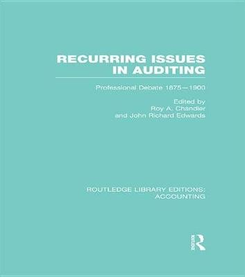 Recurring Issues in Auditing - Professional Debate 1875-1900 (Electronic book text): Roy A. Chandler, J.R. Edwards
