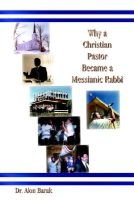 Why a Christian Pastor Became a Messianic Rabbi (Hardcover): Alon Barak