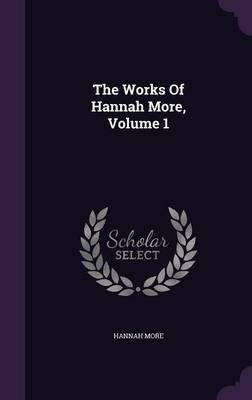 The Works of Hannah More, Volume 1 (Hardcover): Hannah More