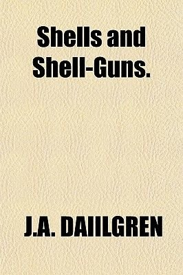 Shells and Shell-Guns. (Paperback): J.A. Daiilgren