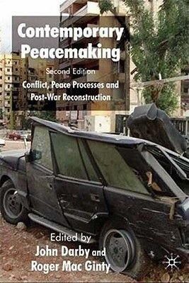 Contemporary Peacemaking - Conflict, Peace Processes and Post-war Reconstruction (Paperback, 2nd ed. 2008): J. Darby, Roger...