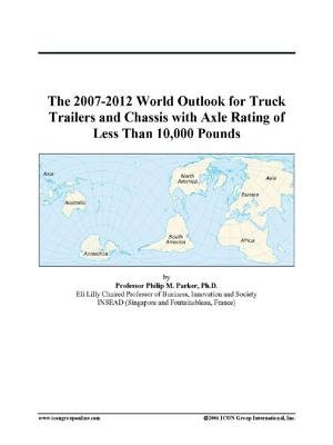 The 2007-2012 World Outlook for Truck Trailers and Chassis with Axle Rating of Less Than 10,000 Pounds (Electronic book text):...