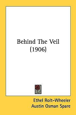 Behind the Veil (1906) (Hardcover): Ethel Rolt Wheeler