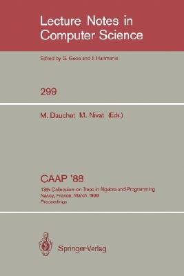 CAAP '88 - 13th Colloquium on Trees in Algebra and Programming Nancy, France, March 21-24, 1988, Proceedings (Paperback,...