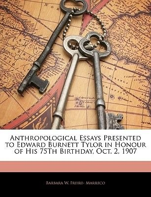 Anthropological Essays Presented to Edward Burnett Tylor in Honour of His 75th Birthday, Oct. 2, 1907 (Paperback): Barbara W....