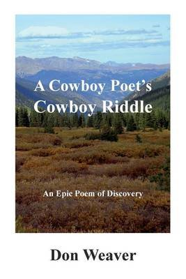 A Cowboy Poet's Cowboy Riddle - An Epic Poem of Discovery (Paperback): Don Weaver
