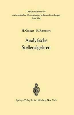 Analytische Stellenalgebren (German, Hardcover): Hans Grauert, Reinhold Remmert, O. Riemenschneider