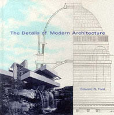 The Details of Modern Architecture, v. 1 (Hardcover): Edward R. Ford