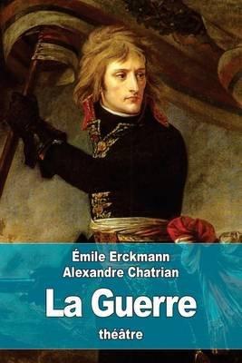 La Guerre (French, Paperback): Emile Erckmann, Alexandre Chatrian