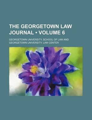 The Georgetown Law Journal (Volume 6) (Paperback): Georgetown University School of Law