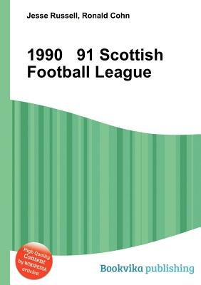 1990 91 Scottish Football League (Paperback): Jesse Russell, Ronald Cohn