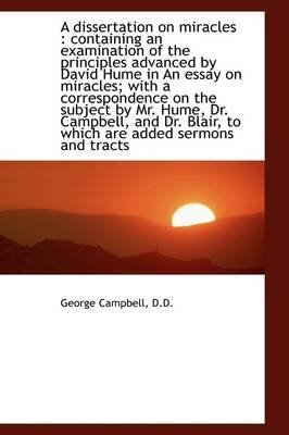 A Dissertation on Miracles - Containing an Examination of the Principles Advanced by David Hume in a (Paperback): George...