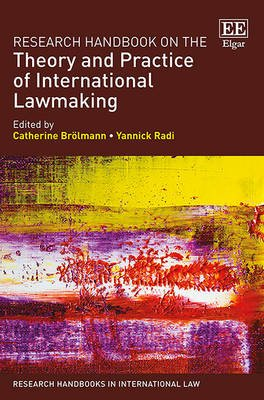 Research Handbook on the Theory and Practice of International Lawmaking (Hardcover): Catherine Broelmann, Yannick Radi