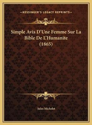 Simple Avis D'Une Femme Sur La Bible de L'Humanite (1865) (French, Hardcover): Jules Michelet