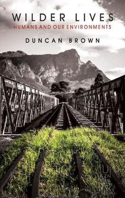 Wilder Lives - Humans and Our Environments (Paperback): Duncan Brown