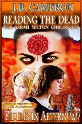 Reading the Dead - Fidelis in Aeternum: The Sarah Milton Chronicles (Paperback): J B Cameron