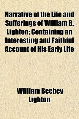Narrative of the Life and Sufferings of William B. Lighton; Containing an Interesting and Faithful Account of His Early Life...
