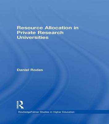 Resource Allocation in Private Research Universities (Paperback): Daniel Rodas