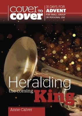 Heralding the Coming King - Cover to Cover Advent Study Guide (Paperback, UK ed.): Anne Calver
