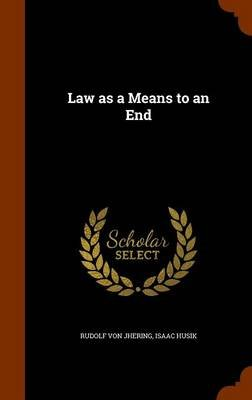 Law as a Means to an End (Hardcover): Rudolf Von Jhering, Isaac Husik