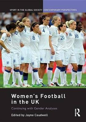 Women's Football in the UK - Continuing with Gender Analyses (Electronic book text): Jayne Caudwell