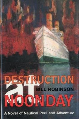 Destruction at Noonday - A Novel of Nautical Peril and Adventure (Hardcover): Bill Robinson