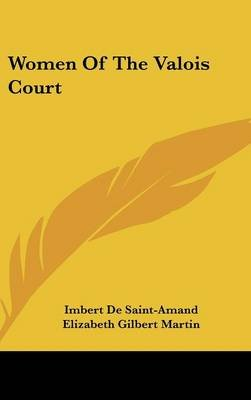 Women of the Valois Court (Hardcover): Imbert de Saint-Amand
