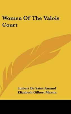 Women of the Valois Court (Hardcover): Imbert de Saint-Amand